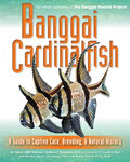 Banggai Cardinalfish - A Guide to Captive Care, Breeding and Natural History (-27%)